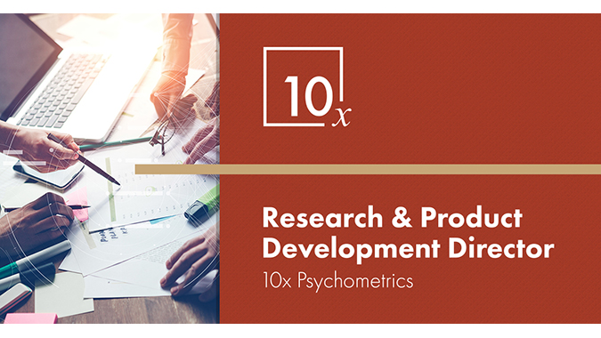 Featured Job: Research and Product Development Director with 10x  Psychometrics